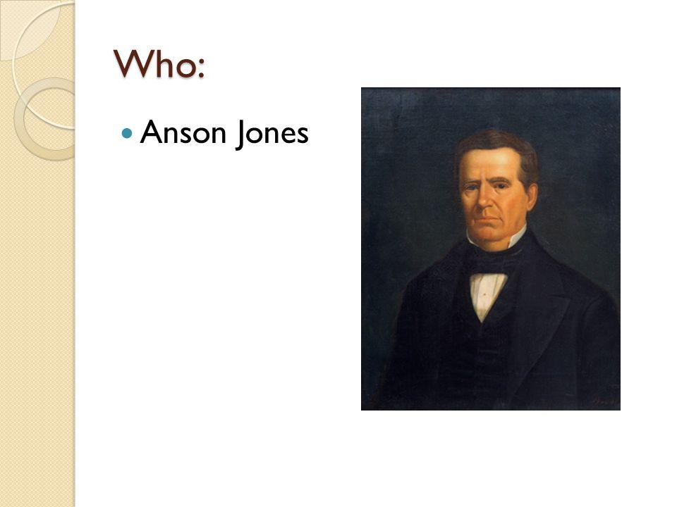 Who: Anson Jones