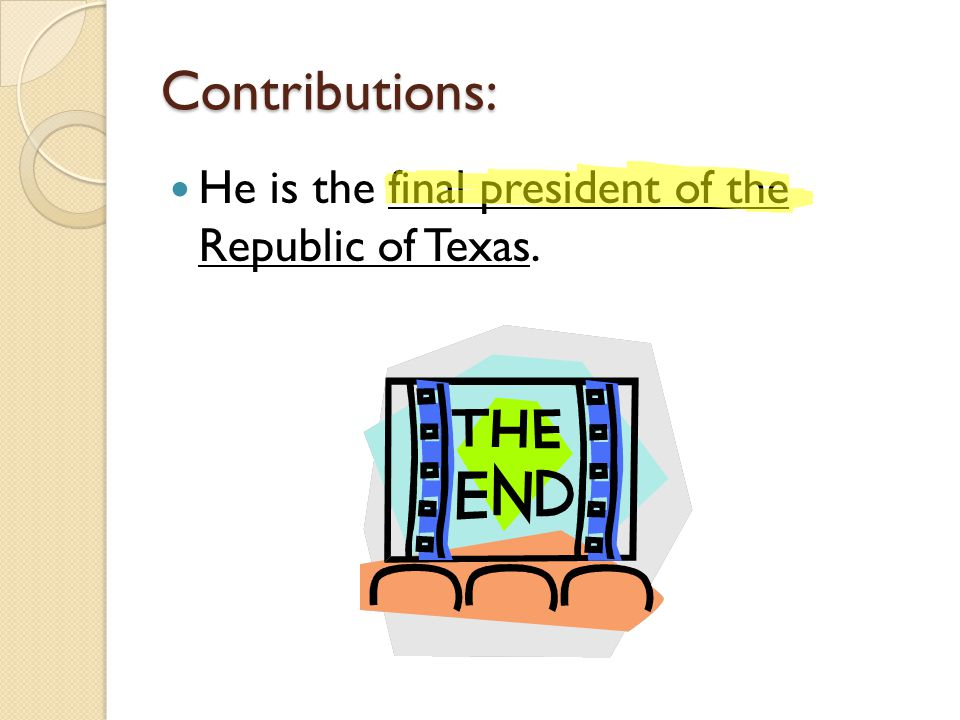 Contributions: He is the final president of the Republic of Texas.