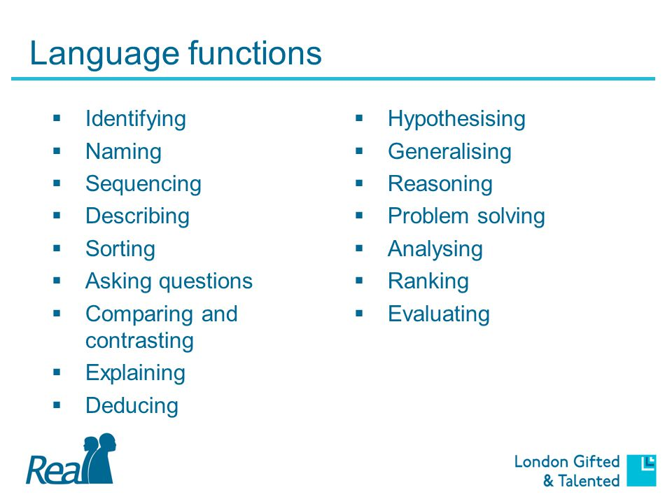 Language functions  Identifying  Naming  Sequencing  Describing  Sorting  Asking questions  Comparing and contrasting  Explaining  Deducing  Hypothesising  Generalising  Reasoning  Problem solving  Analysing  Ranking  Evaluating