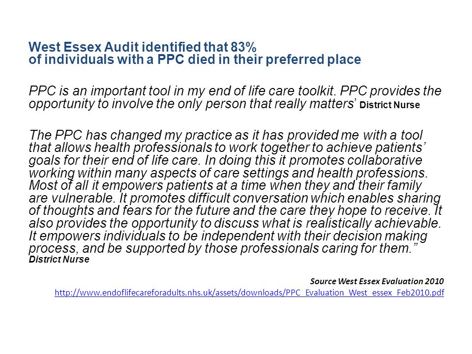 West Essex Audit identified that 83% of individuals with a PPC died in their preferred place PPC is an important tool in my end of life care toolkit.