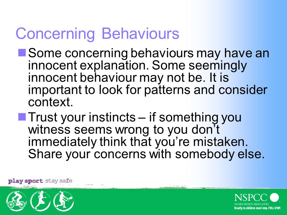 Some concerning behaviours may have an innocent explanation.