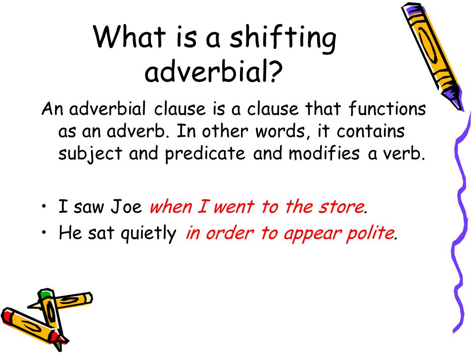 What is a shifting adverbial. An adverbial clause is a clause that functions as an adverb.