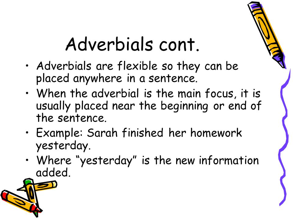 Adverbials cont. Adverbials are flexible so they can be placed anywhere in a sentence.