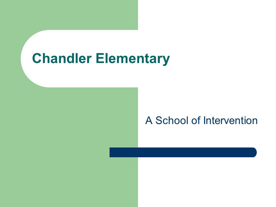 Chandler Elementary A School of Intervention