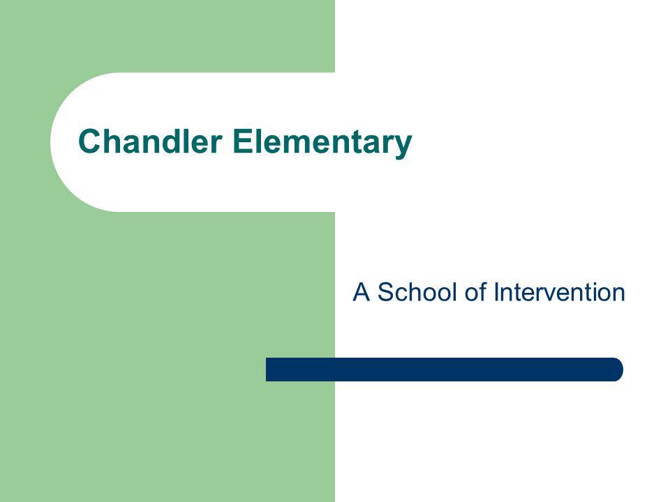 Chandler Elementary A School of Intervention