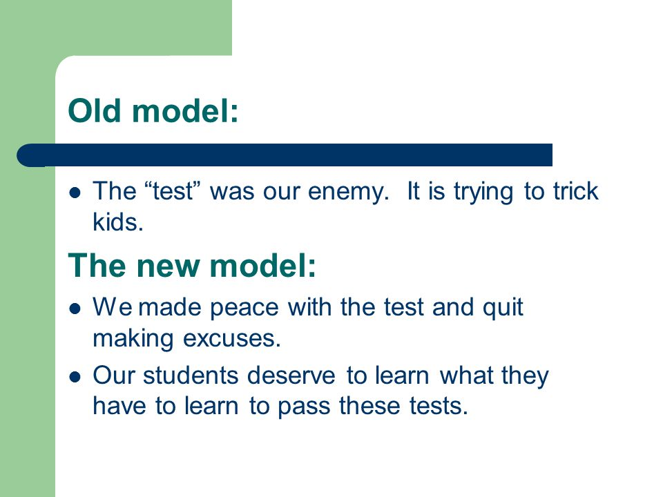 """Old model: The """"test"""" was our enemy. It is trying to trick kids. The new model: We made peace with the test and quit making excuses. Our students dese"""