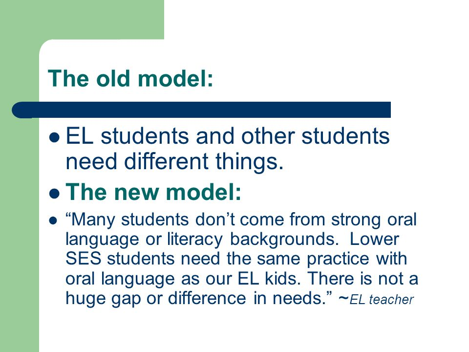 """The old model: EL students and other students need different things. The new model: """"Many students don't come from strong oral language or literacy ba"""