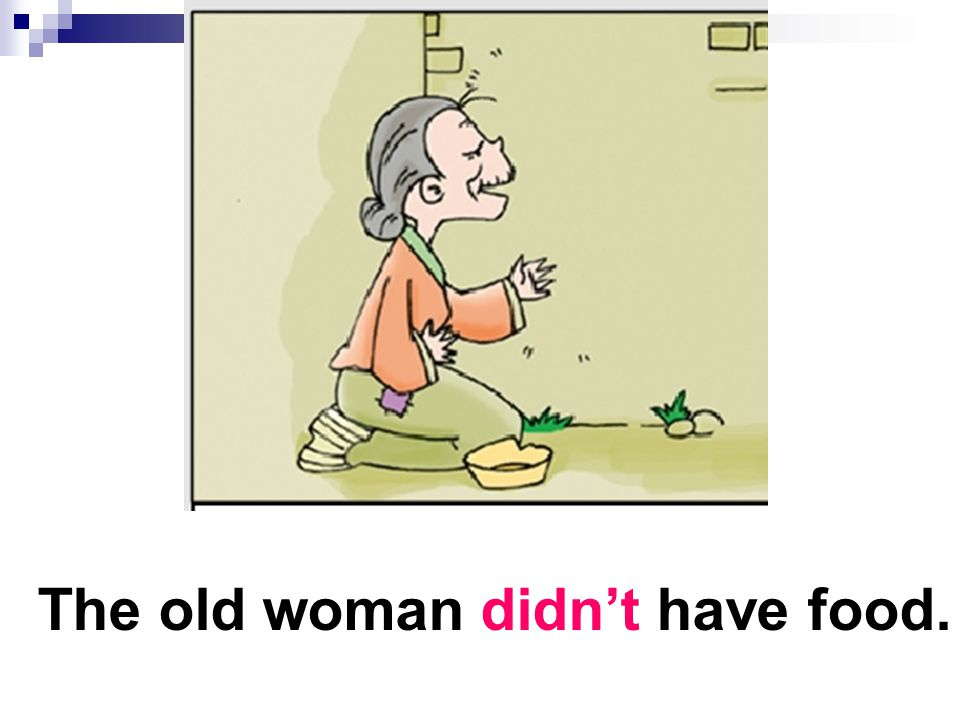 The old woman didn't have food.