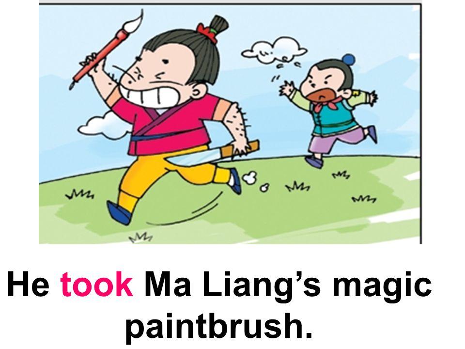 He took Ma Liang's magic paintbrush.