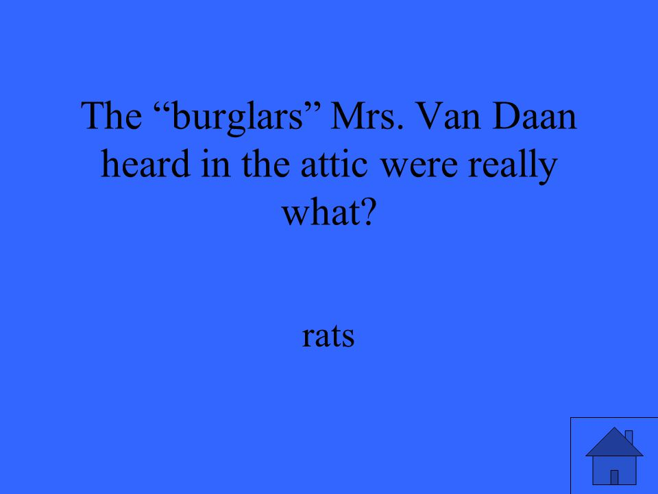 "The ""burglars"" Mrs. Van Daan heard in the attic were really what? rats"
