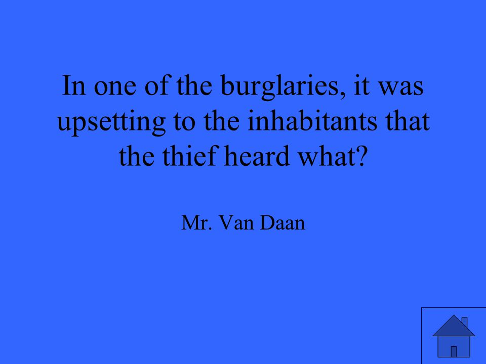 In one of the burglaries, it was upsetting to the inhabitants that the thief heard what.