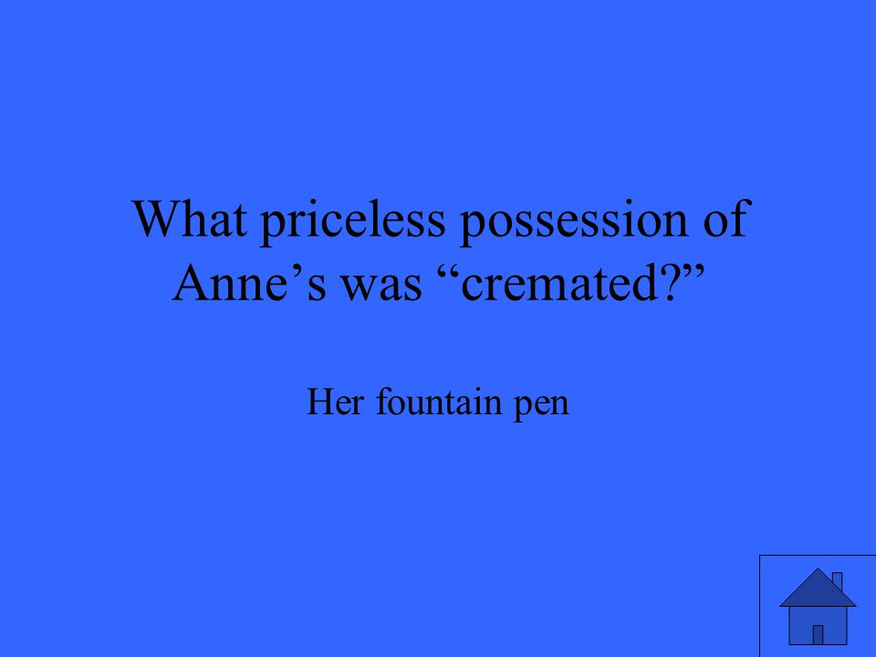 What priceless possession of Anne's was cremated? Her fountain pen