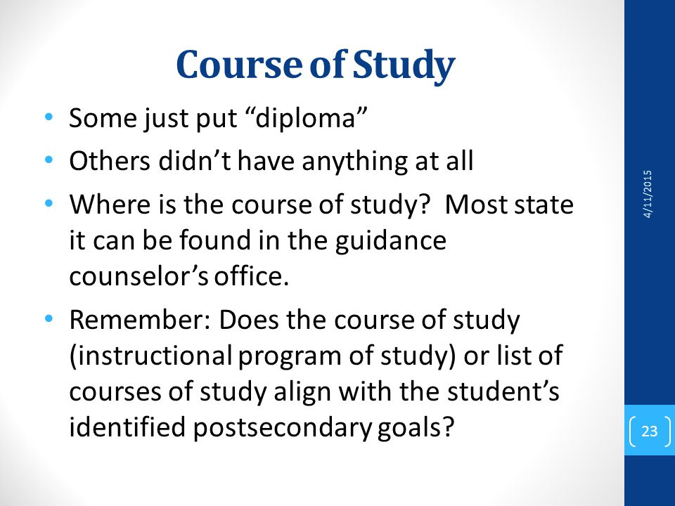 Course of Study Some just put diploma Others didn't have anything at all Where is the course of study.