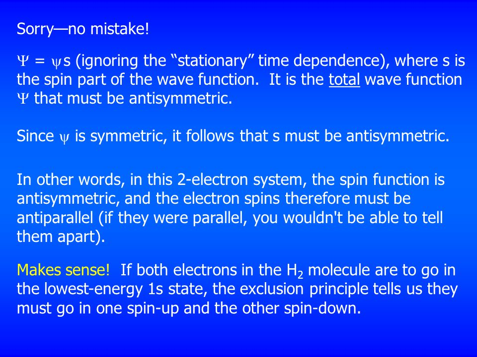 "Sorry—no mistake!  =  s (ignoring the ""stationary"" time dependence), where s is the spin part of the wave function. It is the total wave function "