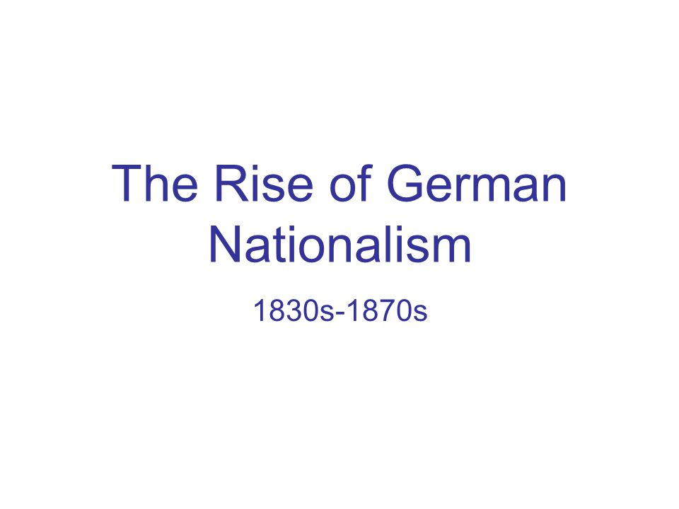 The Rise of German Nationalism 1830s-1870s