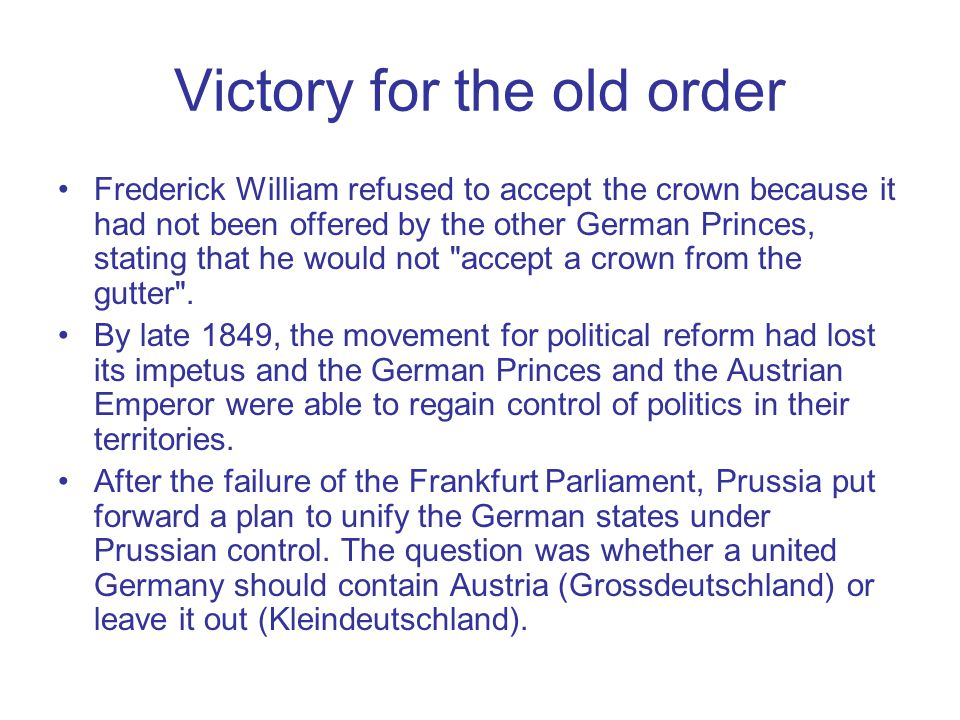 Victory for the old order Frederick William refused to accept the crown because it had not been offered by the other German Princes, stating that he w