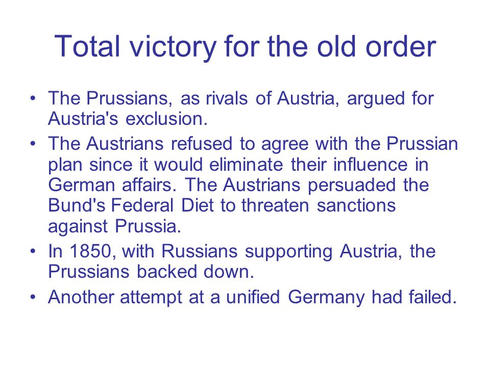 Total victory for the old order The Prussians, as rivals of Austria, argued for Austria's exclusion. The Austrians refused to agree with the Prussian
