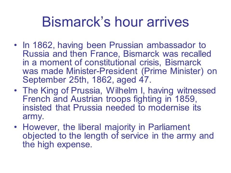Bismarck's hour arrives In 1862, having been Prussian ambassador to Russia and then France, Bismarck was recalled in a moment of constitutional crisis