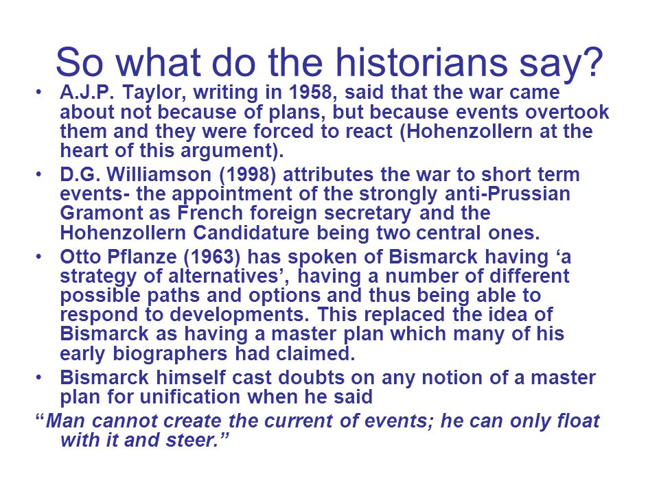 So what do the historians say? A.J.P. Taylor, writing in 1958, said that the war came about not because of plans, but because events overtook them and