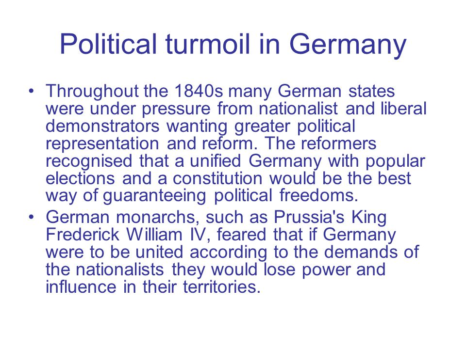 Political turmoil in Germany Throughout the 1840s many German states were under pressure from nationalist and liberal demonstrators wanting greater po