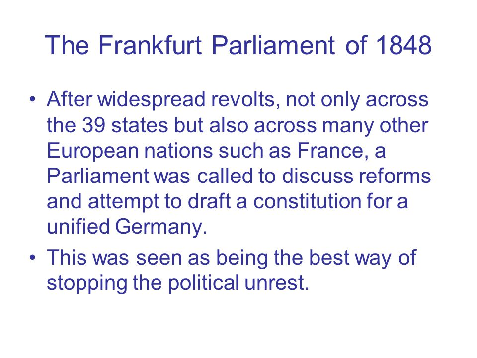 The Frankfurt Parliament of 1848 After widespread revolts, not only across the 39 states but also across many other European nations such as France, a