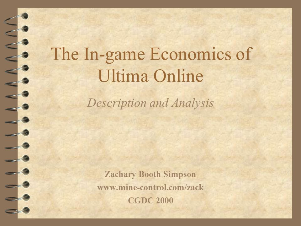 The In-game Economics of Ultima Online Description and Analysis Zachary Booth Simpson www.mine-control.com/zack CGDC 2000