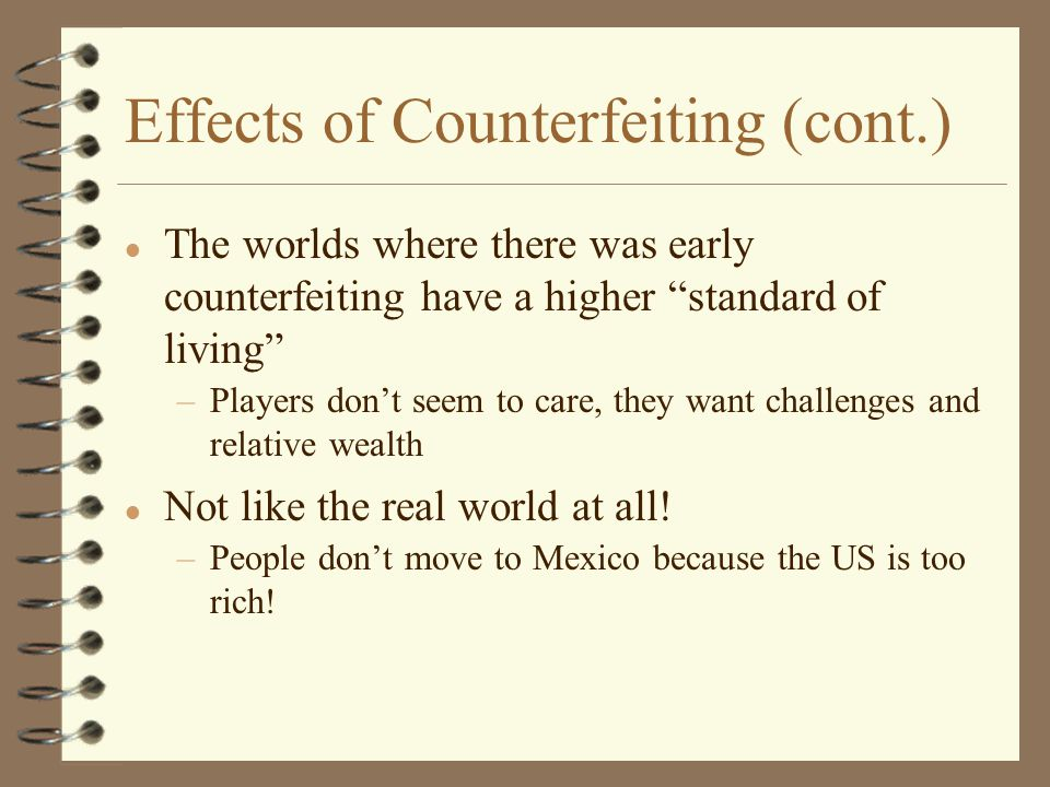 """Effects of Counterfeiting (cont.) l The worlds where there was early counterfeiting have a higher """"standard of living"""" –Players don't seem to care, th"""