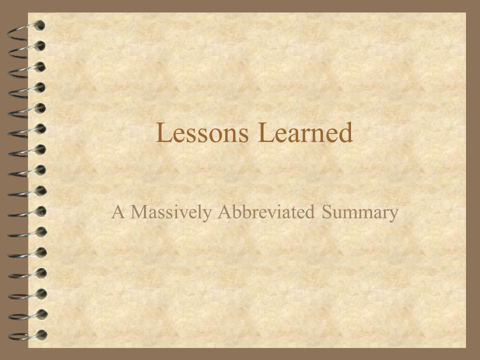Lessons Learned A Massively Abbreviated Summary