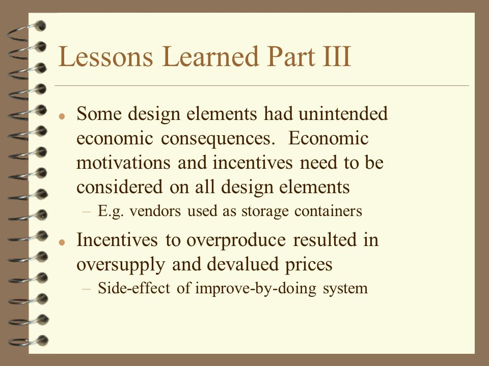 Lessons Learned Part III l Some design elements had unintended economic consequences.