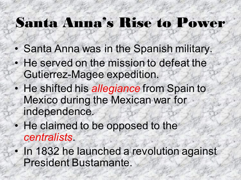 Santa Anna's Rise to Power The president of Mexico, Anatasio Bustamante, had ignored the Constitution of 1824 by creating a strong national government