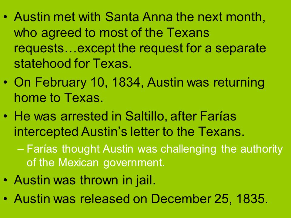 After the Convention of 1833, Stephen F. Austin traveled to Mexico City to deliver the Texans' resolutions to the Mexican official, Gómez Farías (fah-