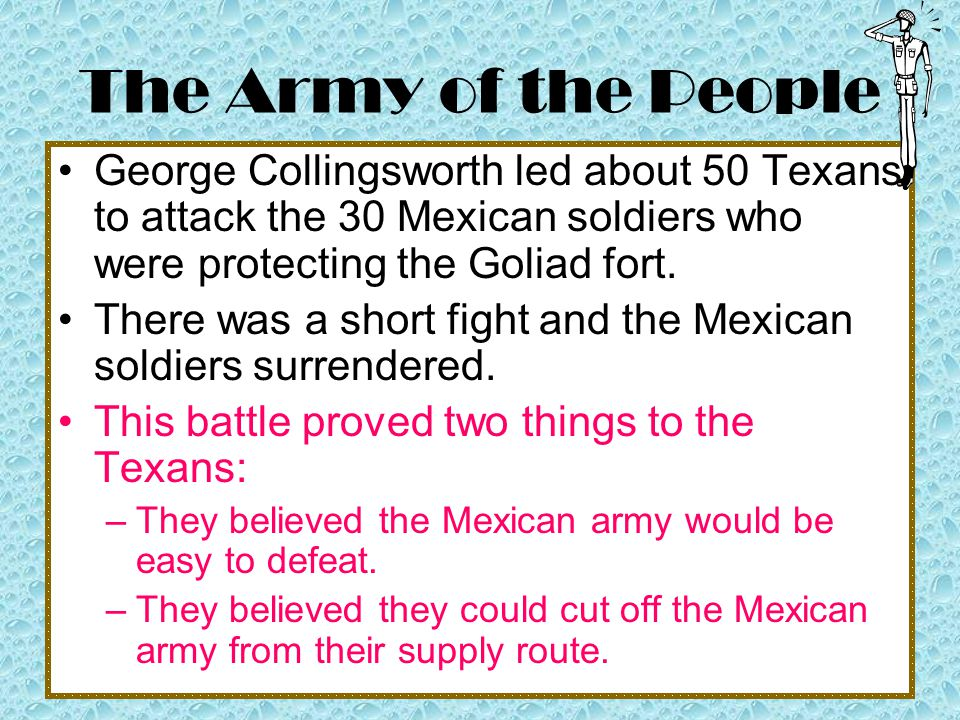 The Army of the People Texans who heard about the Battle of Gonzales began to volunteer in the fight for Texas' independence. They marched to San Anto