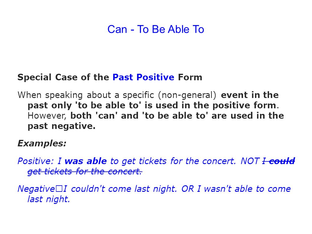Can - To Be Able To Special Case of the Past Positive Form When speaking about a specific (non-general) event in the past only 'to be able to' is used