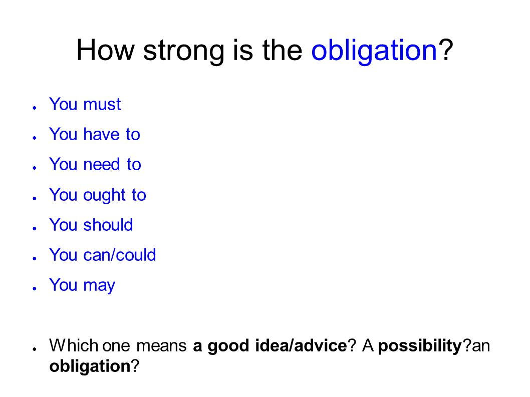 How strong is the obligation? ● You must ● You have to ● You need to ● You ought to ● You should ● You can/could ● You may ● Which one means a good id