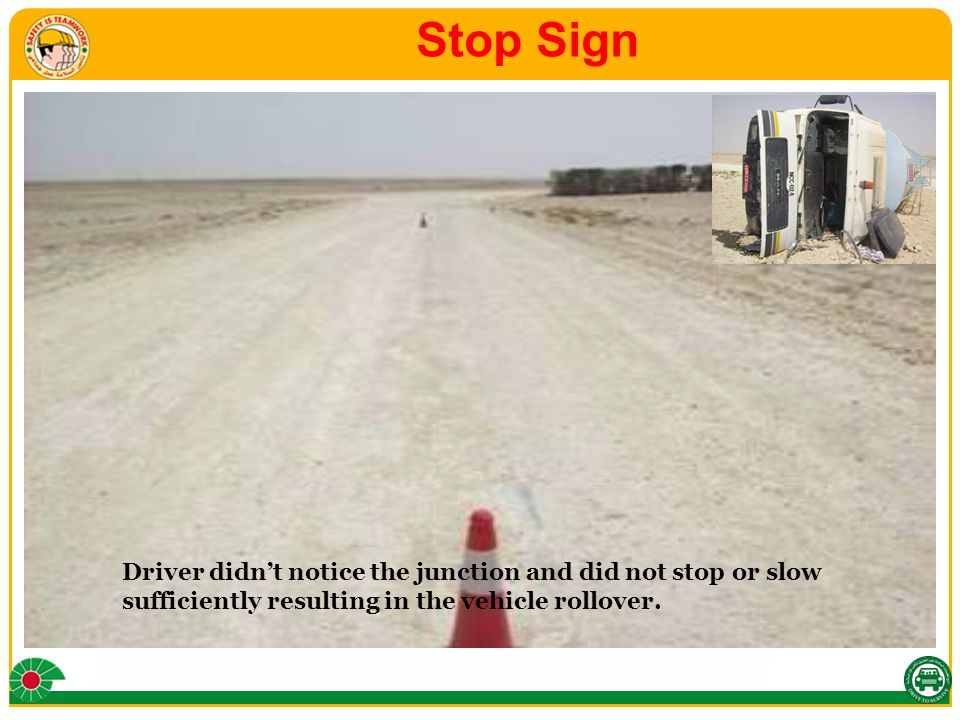 Requirement  When approaching a STOP sign junction you slow down and MUST STOP.