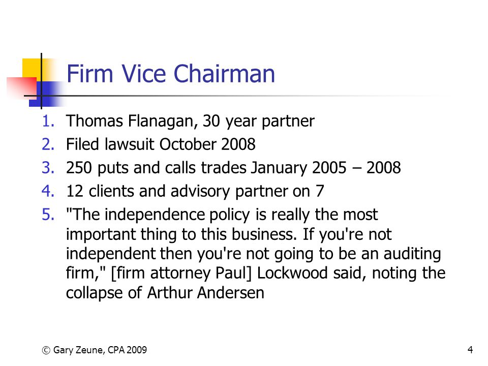 © Gary Zeune, CPA 20094 Firm Vice Chairman 1.Thomas Flanagan, 30 year partner 2.Filed lawsuit October 2008 3.250 puts and calls trades January 2005 –