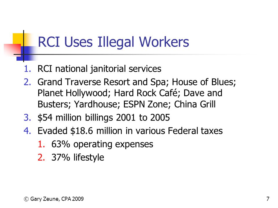 © Gary Zeune, CPA 20097 RCI Uses Illegal Workers 1.RCI national janitorial services 2.Grand Traverse Resort and Spa; House of Blues; Planet Hollywood;