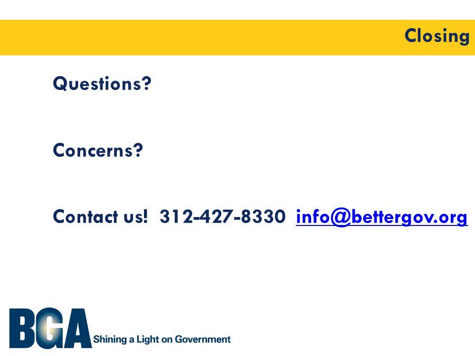 Closing Questions Concerns Contact us! 312-427-8330 info@bettergov.orginfo@bettergov.org