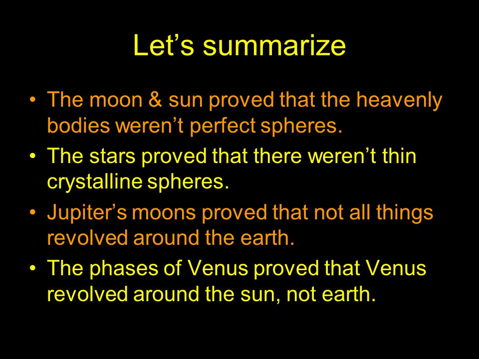 Let's summarize The moon & sun proved that the heavenly bodies weren't perfect spheres. The stars proved that there weren't thin crystalline spheres.