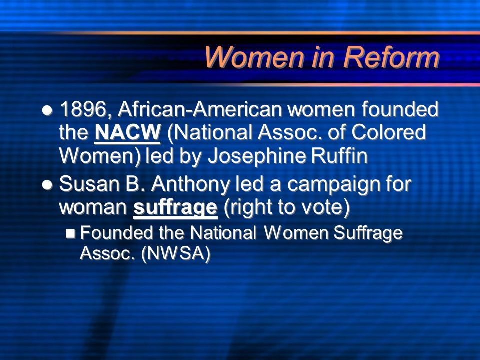 Women in Reform 1896, African-American women founded the NACW (National Assoc.