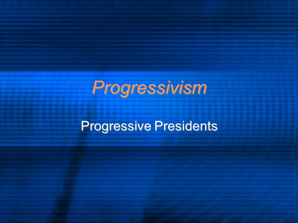 Progressivism Progressive Presidents