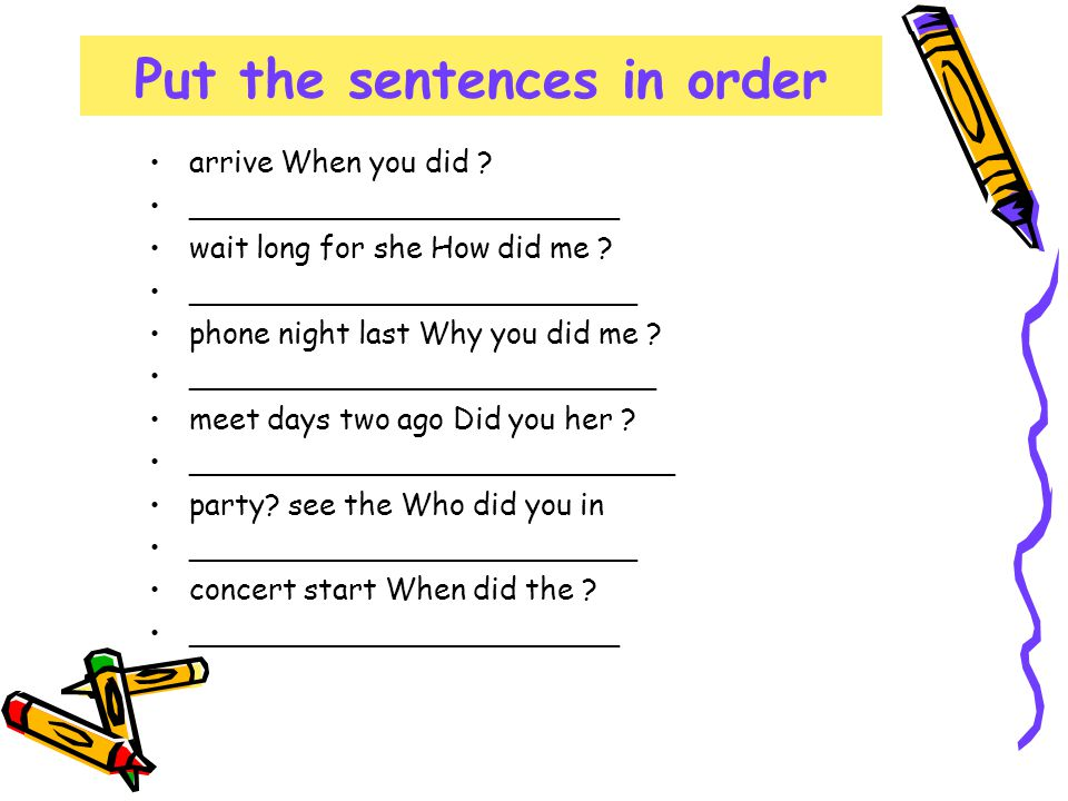 Put the sentences in order arrive When you did .