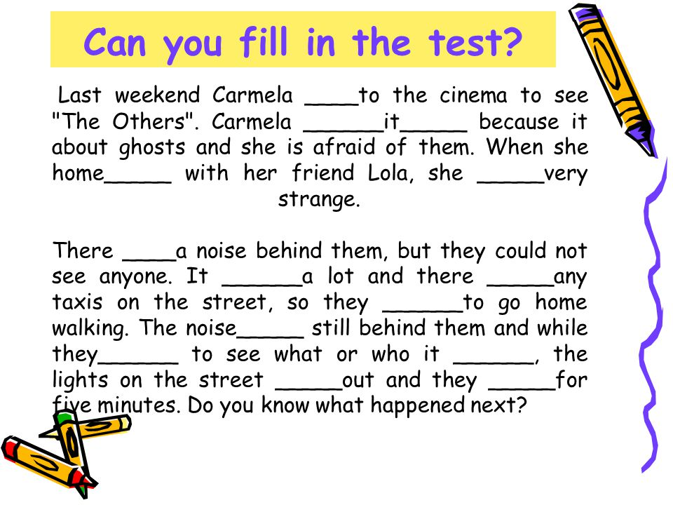 Can you fill in the test. Last weekend Carmela ____to the cinema to see The Others .