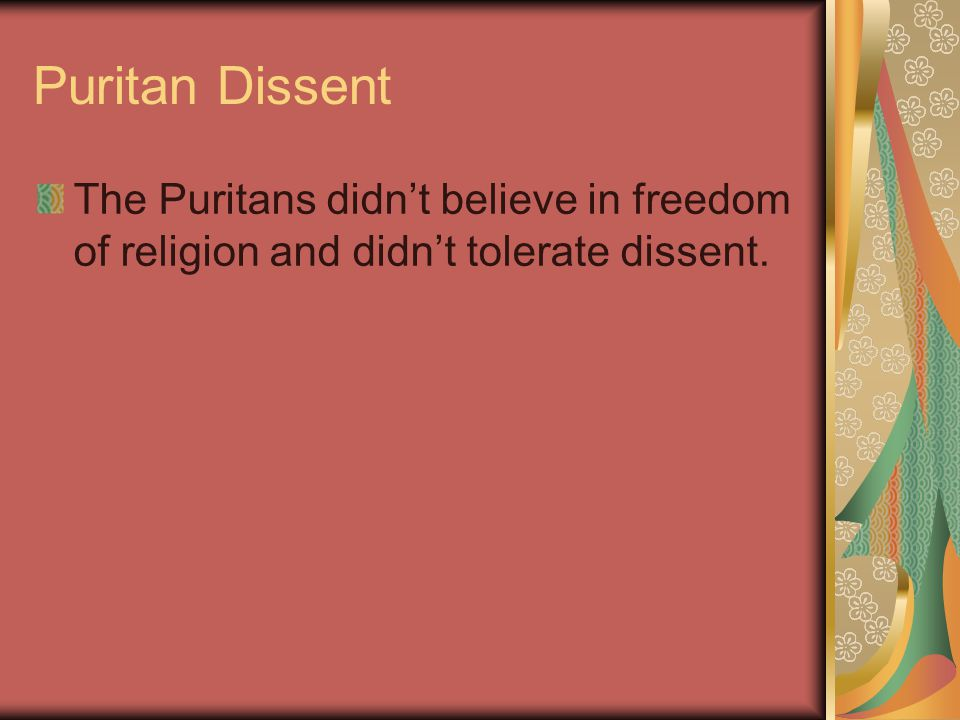 Puritan Dissent The Puritans didn't believe in freedom of religion and didn't tolerate dissent.