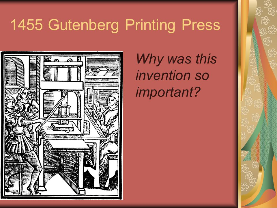 1455 Gutenberg Printing Press Why was this invention so important?