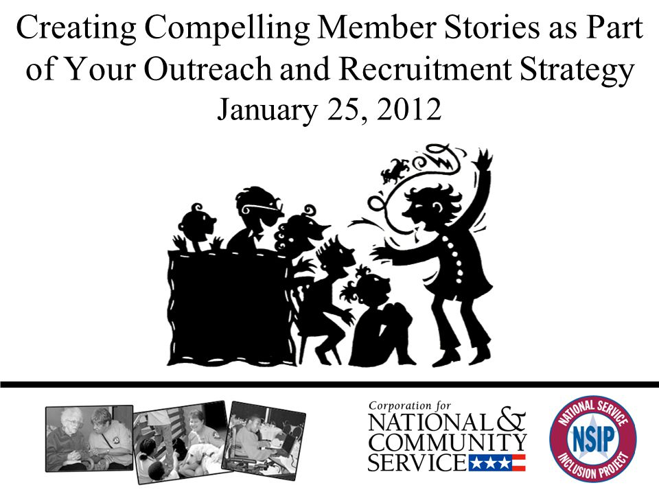 Creating Compelling Member Stories as Part of Your Outreach and Recruitment Strategy January 25, 2012