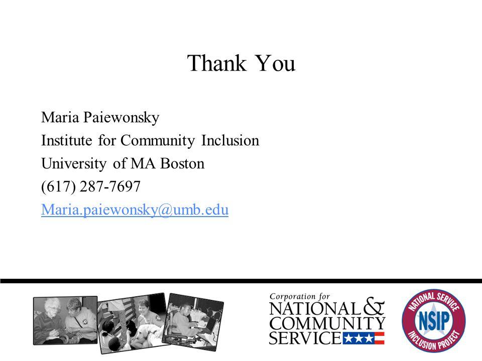 Thank You Maria Paiewonsky Institute for Community Inclusion University of MA Boston (617) 287-7697 Maria.paiewonsky@umb.edu