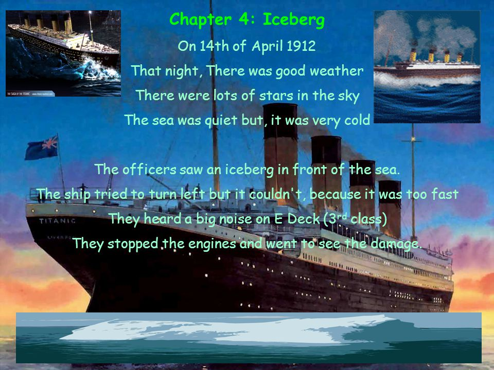 CHAPTER 5 CQD: Come Quickly distress There was a big noise= the titanic hit an iceberg.