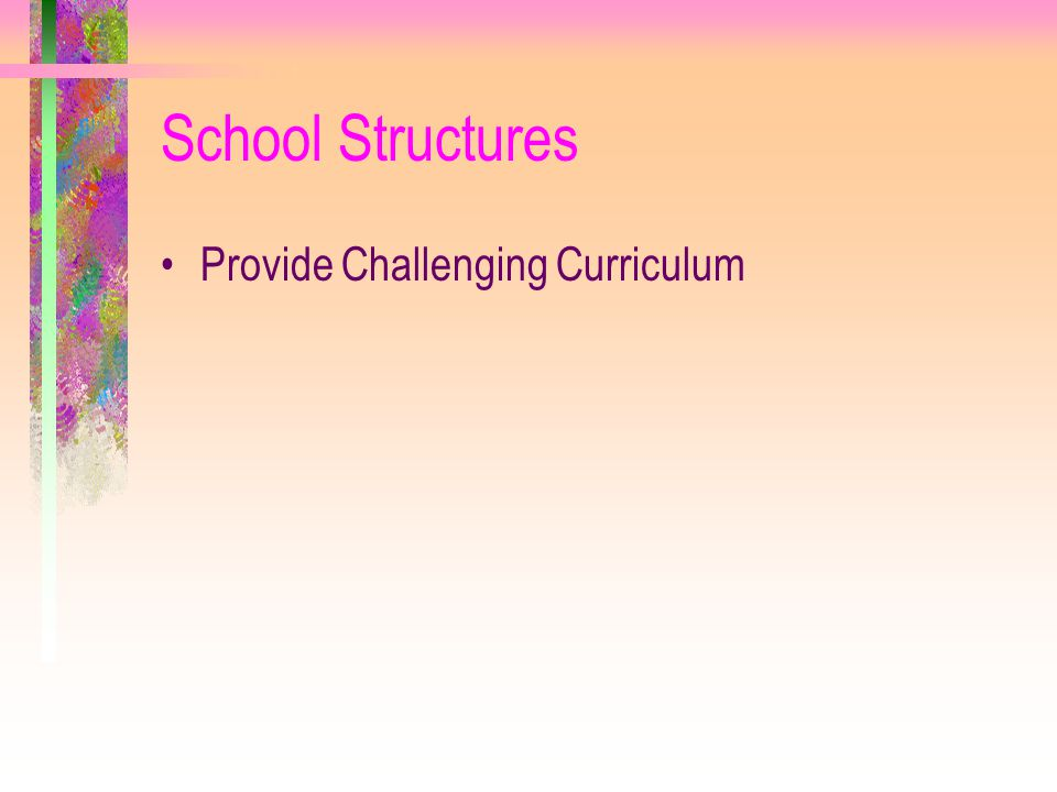 School Structures Provide Challenging Curriculum