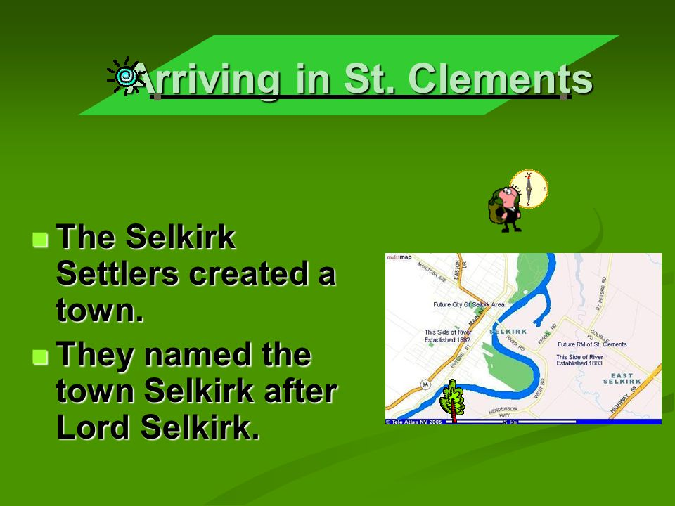 Arriving in St.Clements The Selkirk Settlers created a town.